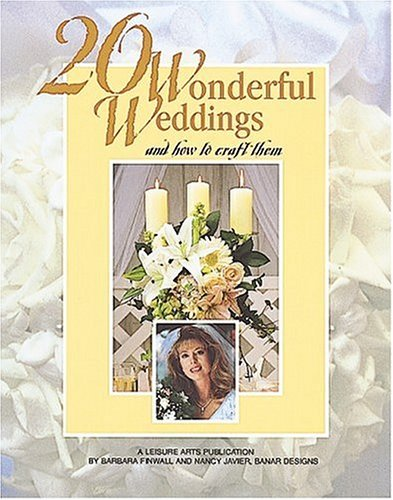 20 Wonderful Weddings and How to Craft Them (Leisure Arts #15841) [Jun 01, 19.: Oxmoor House; ...