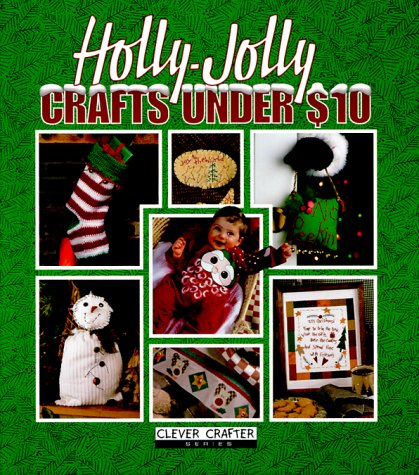 Holly-Jolly Christmas Crafts Under $10 (Clever Crafter): Oxmoor House