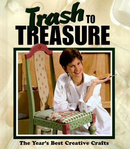 9781574861525: Trash to Treasure: The Year's Best Creative Crafts (Volume 4)