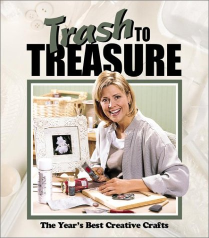 Trash to Treasure: The Year's Best Crative: Inc Leisure Arts