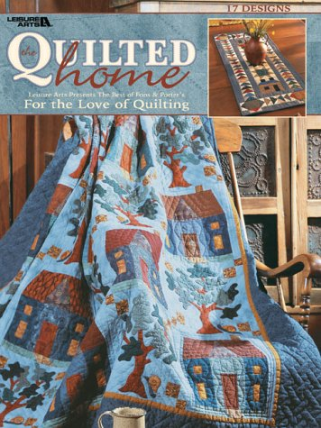 9781574863192: The Quilted Home  (Leisure Arts #3443): For the Love of Quilting