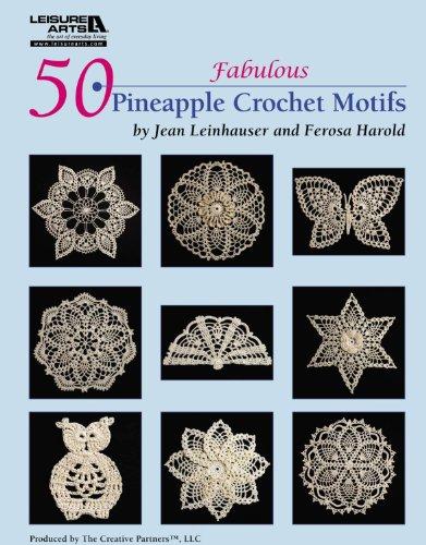 50 Fabulous Pineapple Motifs to Crochet (Leisure Arts #4864): Rita Weiss Creative Partners