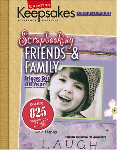 Creating Keepsakes Scrapbooking Friends & Family (Leisure: Leisure Arts, Inc.