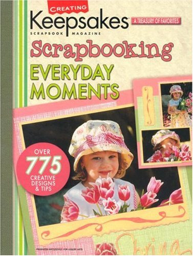 9781574864618: Scrapbooking Everyday Moments (Leisure Arts #15937) (Creating Keepsakes)