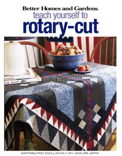 9781574865691: Better Homes and Gardens Teach Yourself to Rotary-Cut (Leisure Arts #4343)