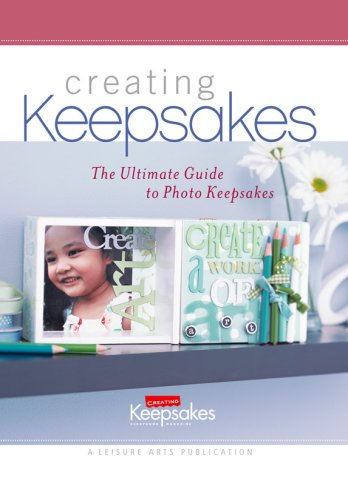 The Ultimate Guide to Photo Keepsakes (Leisure Arts #15950) (Creating Keepsakes) (1574866060) by Primedia Creating Keepsakes; Leisure Arts