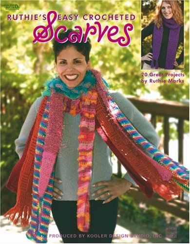 Ruthie's Easy Crocheted Scarves (Leisure Arts #3669) (9781574866551) by Ruthie Marks; Kooler Design Studio; Leisure Arts