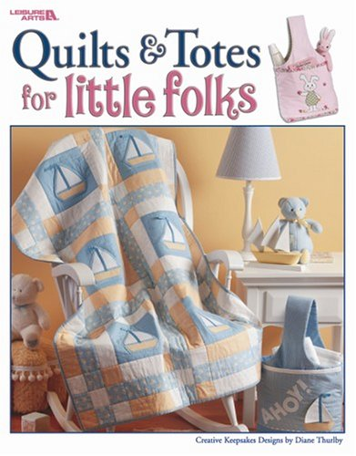 Quilts & Totes for Little Folks: Thurlby, Diane