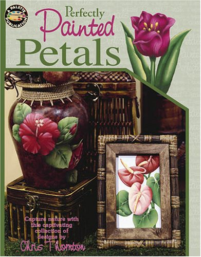 Perfectly Painted Petals (Leisure Arts #22564): Christine Thornton
