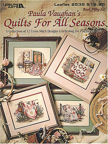 9781574867589: Paula Vaughan's Quilts For All Seasons: A Collection of 12 Cross Stitch Designs Celebrating the Patchwork Quilt (Leisure Arts #2539)