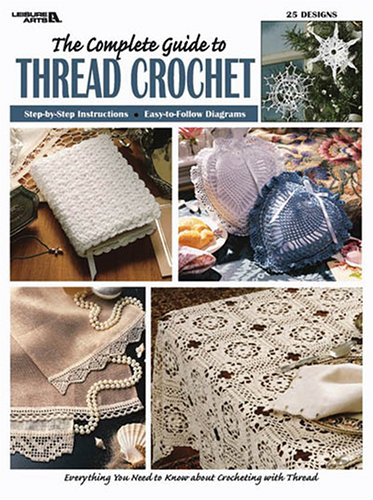 9781574867879: Complete Guide to Thread Crochet (Leisure Arts #3225)