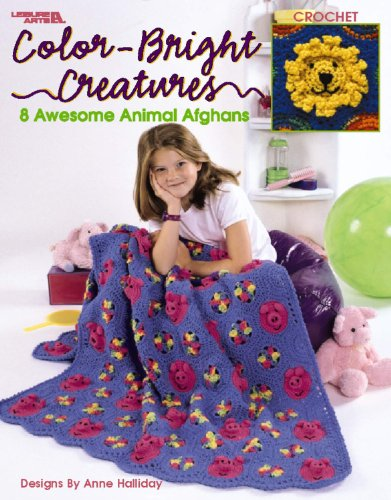 Color-Bright Creatures: 8 Awesome Animal Afghans, Crochet: Anne Halliday; Leisure