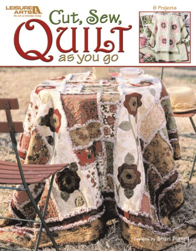 Cut, Sew, Quilt as you go (Leisure Arts #3715) (9781574867978) by Sheri A. Bignell; Leisure Arts