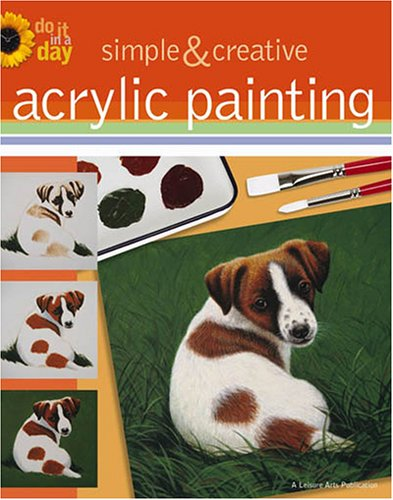 9781574868333: Simple and Creative Acrylic Paintings (Leisure Arts #4164) (Do It in a Day)