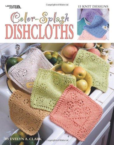 9781574868784: Color-Splash Dishcloths: 15 Knit Designs (Leisure Arts #3394)