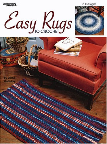 Easy Rugs to Crochet (Leisure Arts #3274): Anne Halliday/ Leisure
