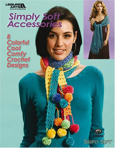 9781574869187: Simply Soft Accessories: 8 Colorful Cool Comfy Crochet Designs
