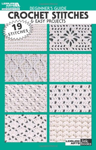 Beginner's Guide Crochet Stitches & Easy Projects (Leisure Arts Little Books): Leisure ...