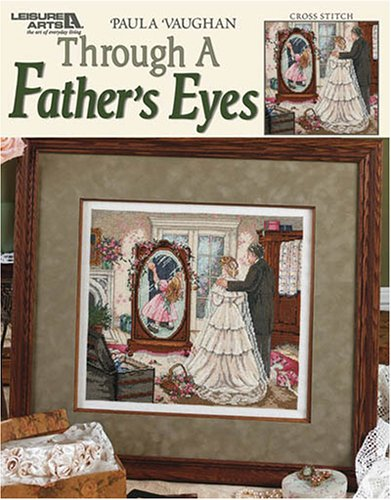 Through a Father's Eyes (Leisure Arts #3794) (1574869736) by Paula Vaughan