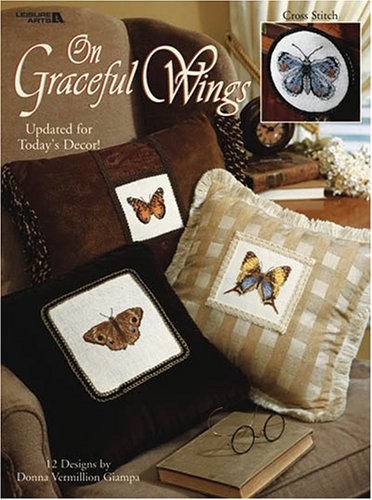 On Graceful Wings (Leisure Arts #3264) (9781574869811) by Donna Vermillion Giampa; Leisure Arts