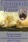 Confederate Raider: Raphael Semmes of the Alabama: Taylor, John M.
