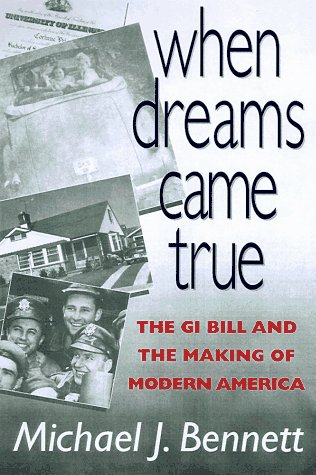 When Dreams Came True: The Gi Bill and the Making of Modern America: Michael J. Bennett