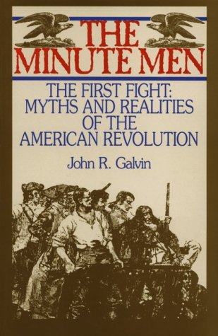 The Minute Men: The First Fight; Myths and Realities of the American Revolution: Galvin, John R.