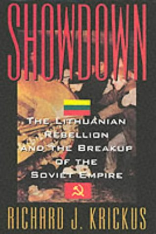 Showdown : the Lithuanian rebellion and the breakup of the Soviet Empire.: Krickus, Richard J.