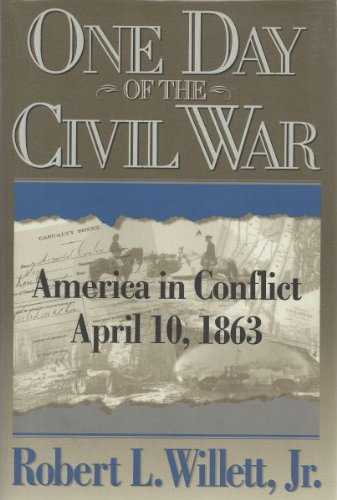 ONE DAY OF THE CIVIL WAR (AUTHOR SIGNED) America in Conflict April 10, 1863: Willett, Robert L. Jr.
