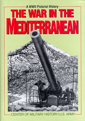 9781574881301: The War in the Mediterranean : A WW II Pictorial History (United States Army in World War II)