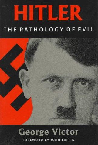 Hitler: The Pathology of Evil: Victor, George