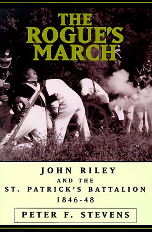 9781574881455: The Rogue's March: John Riley and the St. Patrick's Battalion 1846-48