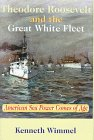 Theodore Roosevelt and the Great White Fleet: American Sea Power Comes of Age: Wimmel, Kenneth