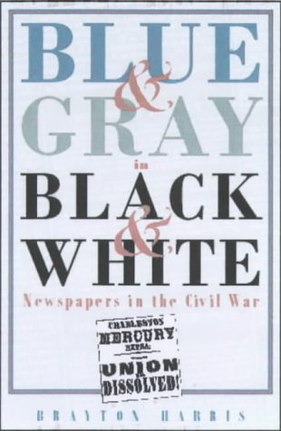 9781574881653: Blue & Gray in Black & White: Newspapers in the Civil War