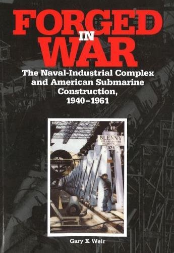 9781574881691: Forged in War: The Naval-Industrial Complex and American Submarine Construction, 1940-1961 (Brassey's Five-Star Paperback Series)