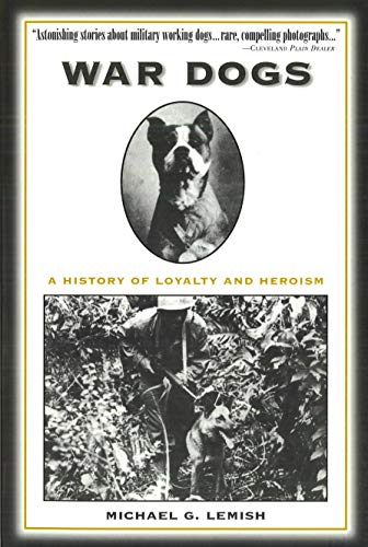 War Dogs: A History of Loyalty and Heroism: Michael G. Lemish