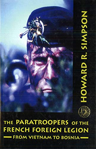 The Paratroopers of the French Foreign Legion: From Vietnam to Bosnia (1574882260) by Simpson, Howard R.