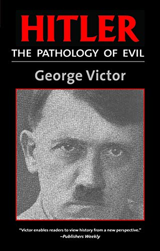 Hitler: The Pathology of Evil: Victor, George;