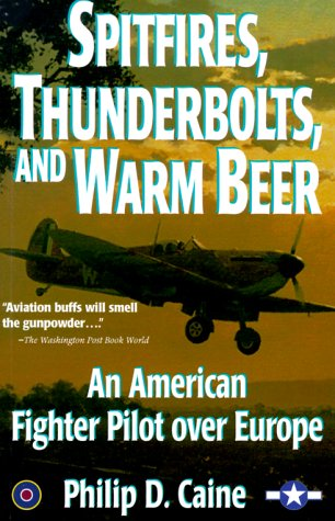9781574882322: Spitfires, Thunderbolts, and Warm Beer: An American Fighter Pilot over Europe