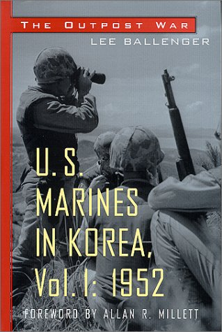 The Outpost War: Us Marine Corps in Korea, Vol 1: 1952: Ballenger, Lee