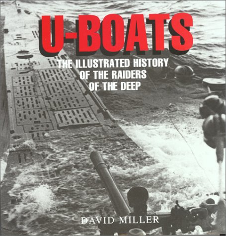 U-Boats: The Illustrated History of the Raiders of the Deep: Miller, David