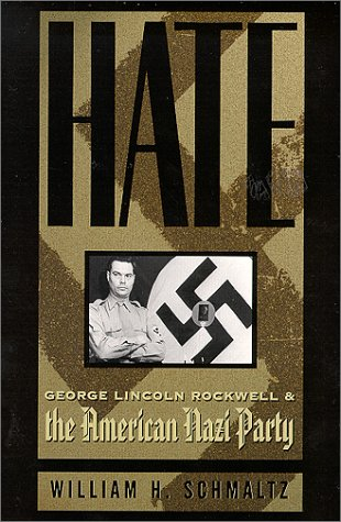 9781574882629: Hate: George Lincoln Rockwell and the American Nazi Party (George Lincoln Rockwell & the American Nazi Party)