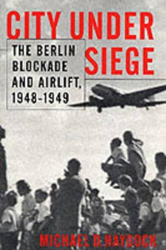 9781574882643: City Under Siege: The Berlin Blockade and Airlift, 1948-1949