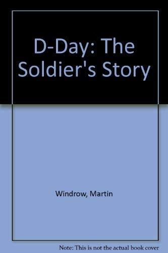 D-Day: The Soldier's Story: Windrow, Martin