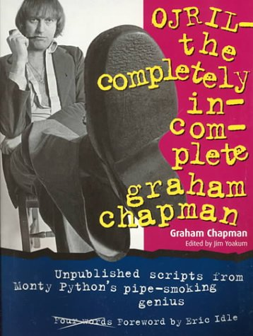 Ojril : The Completely Incomplete Graham Chapman: Chapman, Graham; Yoakum,