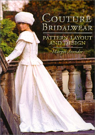 Couture Bridalwear: Pattern Layout and Design: Arendse, Margot