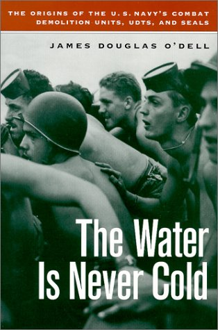 9781574882759: The Water is Never Cold: The Origins of U.S. Naval Combat Demolition Units, UDTs, and Seals
