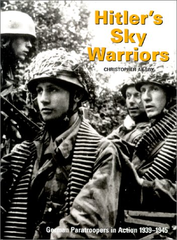 Hitler's Sky Warriors: German Paratroopers in Action 1939-1945 (9781574882827) by Christopher Ailsby