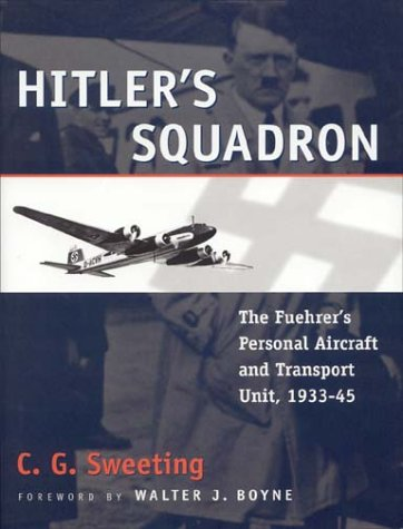 Hitler's Squadron: The Fuehrer's Personal Aircraft and Transportation Unit, 1933-45: ...