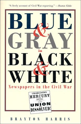 9781574882957: Blue & Gray in Black & White: Newspapers in the Civil War
